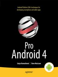 Android Developers Gain the Knowledge and Experience to Create Stunning, Cutting-edge Apps with Pro Android 4 just Released by Apress Media